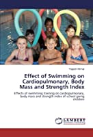 Effect of Swimming on Cardiopulmonary, Body Mass and Strength Index: Effects of swimming training on cardiopulmonary, body mass and strength index of school going children