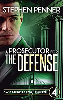 A Prosecutor for the Defense: David Brunelle Legal Thriller #4 (David Brunelle Legal Thriller Series) by [Penner, Stephen]