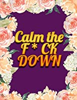 Calm the F * ck Down: An Irreverent Adult Coloring Book with Flowers Falango,Lions, Elephants, Owls, Horses, Dogs, Cats, and Many More