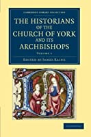 The Historians of the Church of York and its Archbishops (Cambridge Library Collection - Rolls) (Volume 1) [並行輸入品]