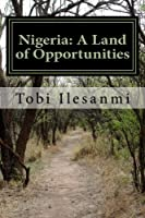Nigeria: A Land of Opportunities: Nigeria: A Land of Opportunities