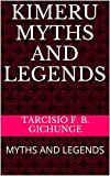 KIMERU MYTHS AND LEGENDS: MYTHS AND LEGENDS (English Edition)