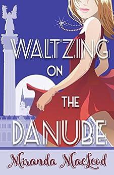 Waltzing on the Danube (Americans Abroad Book 1) by [MacLeod, Miranda]