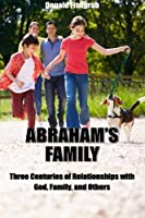 Abraham's Family: Three Centuries of Relationships With God, Family and Others
