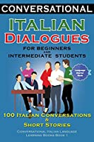 Conversational Italian Dialogues For Beginners and Intermediate Students: 100 Italian Conversations and Short Stories Conversational Italian Language Learning Books - Book 1