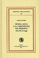 Pistoia, Lucca e la Valdinievole nel Medioevo. Raccolta di saggi