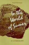 In the World of Sumer: An Autobiography