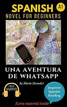 Spanish novel for beginners (A1): Una aventura de WhatsApp. Downloadable Audio. Vol 1 (Spanish edition): Learn Spanish. Improve Spanish Reading. Graded reading. Aprender Español. Lecturas Graduadas. by [Danader, María]