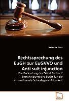 """Rechtssprechung des EuGH zur EuGVVO und Anti suit injunction: Die Bedeutung der """"West Tankers"""" Entscheidung des EuGH fuer die internationale Schiedsgerichtsbarkeit"""