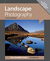 Landscape Photography (The Expanded Guide- Techniques)