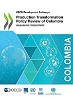Oecd Development Pathways Production Transformation Policy Review of Colombia Unleashing Productivity