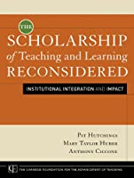 The Scholarship of Teaching and Learning Reconsidered: Institutional Integration and Impact (Jossey-Bass/Carnegie Foundation for the Advancement of Teaching)