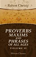 Proverbs Maxims and Phrases of All Ages: Classified subjectively and arranged alphabetically. Volume 2 [並行輸入品]