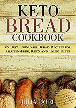 Keto Bread Cookbook: 65 Best Low-Carb Bread Recipes for Gluten-Free, Keto and Paleo Diets. Homemade Keto Bread, Buns, Breadsticks, Muffins, Donuts, and Cookies for Every Day (Keto Bread Book 1) by [Patel, Julia]