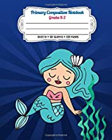 Primary Composition Notebook Grades K-2: Story Paper Journal Dashed Midline And Picture Space Exercise Book | Blue Design (Mermaid Series)