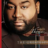 The Greatest by Isaiah D. Thomas & Elements Of Praise (2008-05-03)