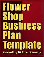 Flower Shop Business Plan Template (Including 10 Free Bonuses)
