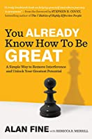 You Already Know How to Be Great: A Simple Way to Remove Interference and Unlock Your Greatest Potential