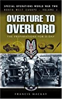 Overture to Overlord (Special Operations of World War Two, Northwest Europe S.)