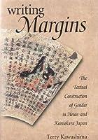 Writing Margins: The Textual Construction of Gender in Heian and Kamakura Japan (Harvard East Asian Monographs)