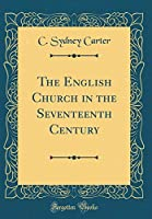 The English Church in the Seventeenth Century (Classic Reprint)