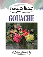 Learn to Paint with Gouache (Collins Learn to Paint)