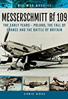 Messerschmitt BF 109: The Early Years - Poland, the Fall of France and the Battle of Britain (Air War Archive)