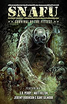 SNAFU: Survival of the Fittest by [Robinson, Jeremy, Gilmour, Kane, Perry, S.D., Hilton, Matt, Marquitz, Tim, Baxter, Alan, Hanson, Jack]