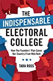The Indispensable Electoral College: How the Founders' Plan Saves Our Country from Mob Rule