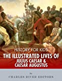 History for Kids: The Illustrated Lives of Julius Caesar and Caesar Augustus (English Edition)