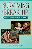 Surviving a Break-Up: This Is the Guide You Need