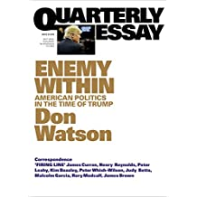 Quarterly Essay 63 Enemy Within: American Politics in the Time of Trump
