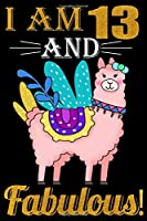 I Am 13 And Fabulous!: 13th Birthday Journal for Woman - Happy 13th Birthday Present Blank Lined Notebook - Llama Notebook And Journal To Write In For 13 Year Old Boy Girl