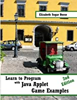 Learn to Program with Java Applet Game Examples (B&W)