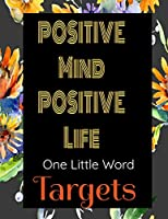 Positive Mind Positive Life - One Little Word - Targets: Journal with Inspirational Quotes and a floral background  on each page. The title word is for you to log your journey inspired by that word.  Ideal Gift for Family and Friends.
