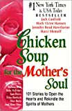 Chicken Soup for the Mother's Soul: 101 Stories to Open the Hearts and Rekindle the Spirits of Mothers (Chicken Soup for the Soul)