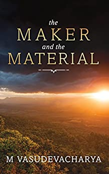 [Vasudevacharya, M]のThe Maker and the Material: God and the Material Cause (English Edition)