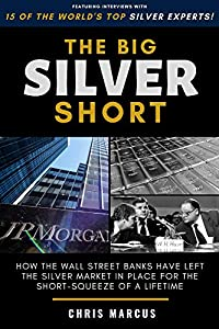 The Big Silver Short: How The Wall Street Banks Have Left The Silver Market In Place For The Short-Squeeze Of A Lifetime (English Edition)