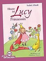 Heute ist Lucy Prinzessin: Limitierte Jubilaeumsausgabe