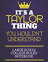 It's A Taylor Thing You Wouldn't Understand Large (8.5x11) College Ruled Notebook: Show you care with our personalised family member books, a perfect way to show off your surname! Unisex books are ideal for all the family to enjoy.
