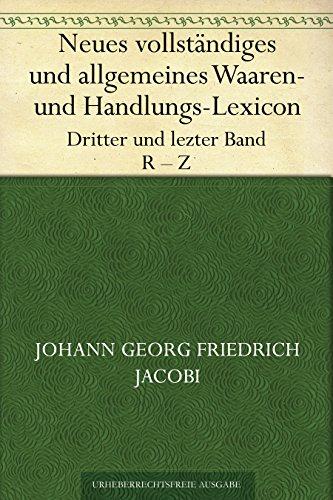 Neues vollständiges und allgemeines Waaren- und Handlungs-Lexicon. Dritter und lezter Band. R - Z.