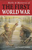 Myths & Mysteries of the First World War