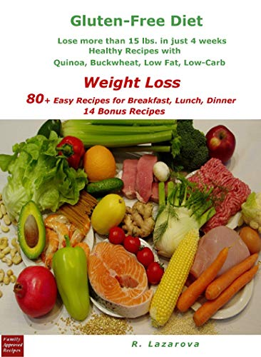 Gluten-Free Diet. Lose more than 15 lbs. in just 4 weeks Healthy Recipes with Quinoa, Buckwheat, Low Fat, Low-Carb: Weight Loss. 80+ Easy Recipes for Breakfast, ... Dinner.  14 Bonus Recipes (English Edition)