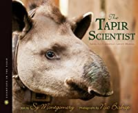 The Tapir Scientist: Saving South America's Largest Mammal (Scientists in the Field Series)