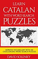 Learn Catalan with Word Search Puzzles: Learn Catalan Language Vocabulary with Challenging Word Find Puzzles for All Ages