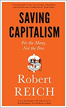 Saving Capitalism: For The Many, Not The Few by [Reich, Robert]