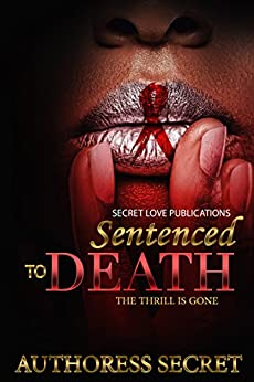 Sentenced To Death: The Thrill Is Gone by [Secret, Authoress]