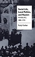 Social Life, Local Politics, and Nazism: Marburg, 1880-1935