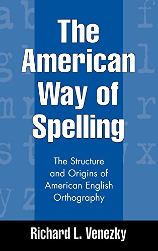 Download The American Way of Spelling: The Structure and Origins of American English Orthography 1572304693