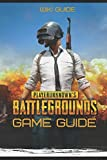 Playerunknown's Battlegrounds Game Guide